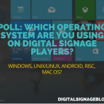 WHICH OPERATING SYSTEM ARE YOU USING ON DIGITAL SIGNAGE PLAYERS