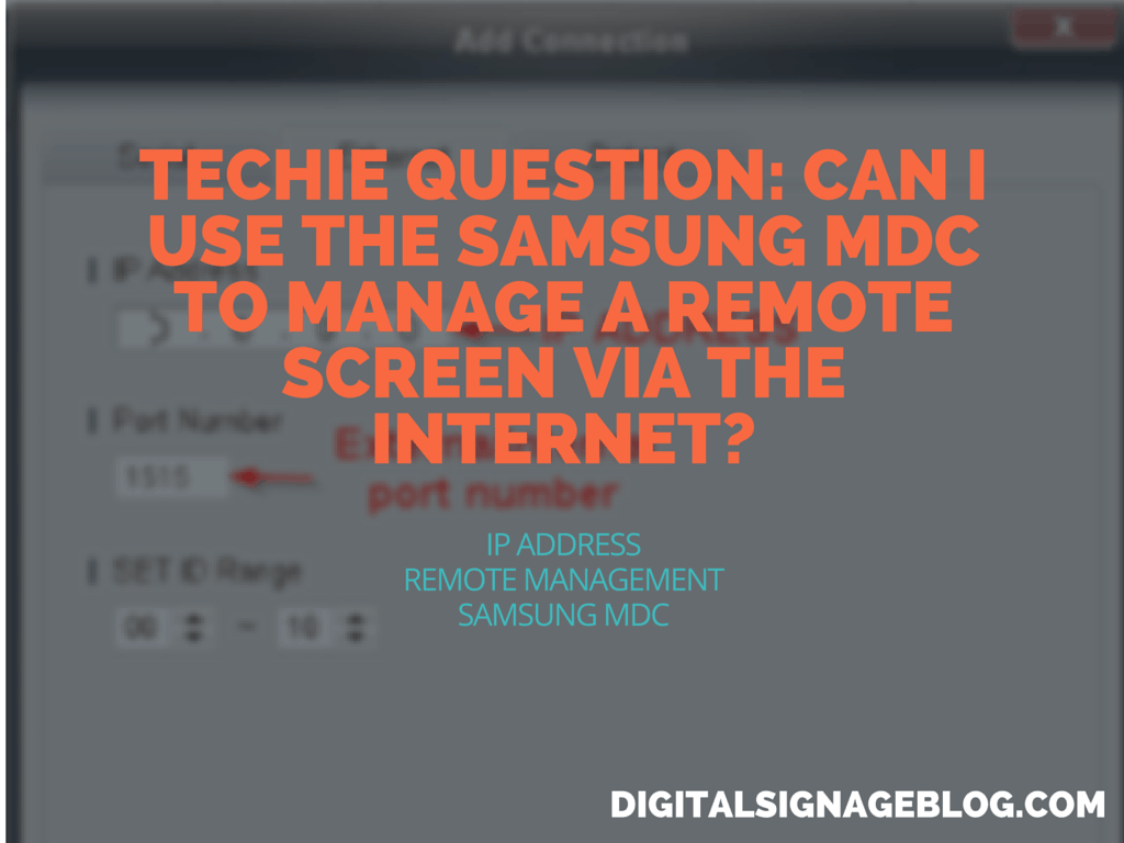 TECHIE QUESTION- CAN I USE THE SAMSUNG MDC TO MANAGE A REMOTE SCREEN VIA THE INTERNET