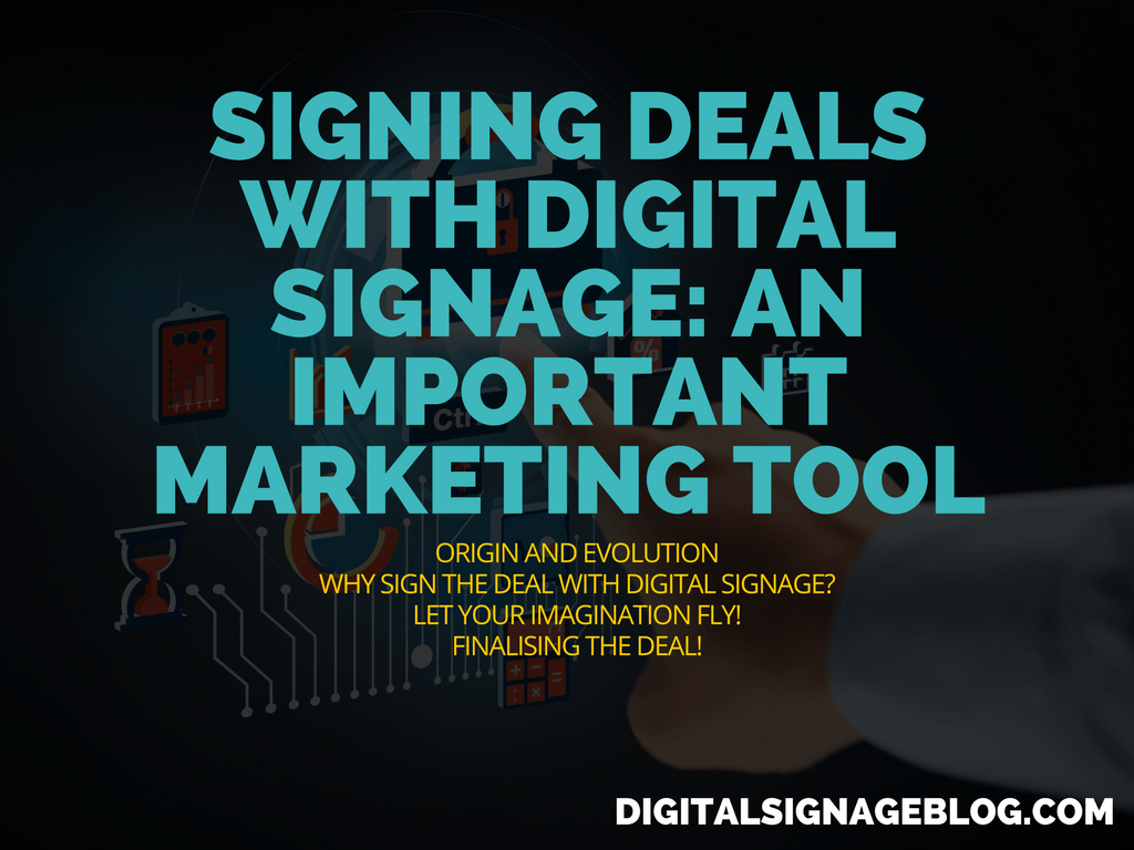 SIGNING DEALS WITH DIGITAL SIGNAGE- AN IMPORTANT MARKETING TOOL