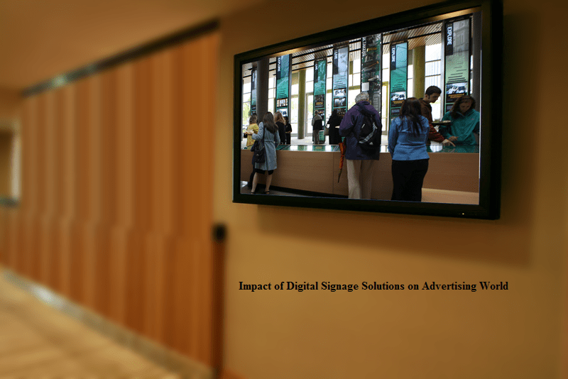Impact of Digital Signage Solutions on Advertising World