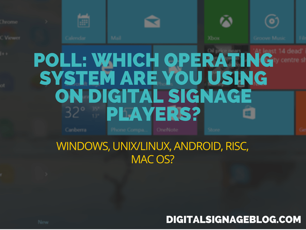 WHICH OPERATING SYSTEM ARE YOU USING ON DIGITAL SIGNAGE PLAYERS1