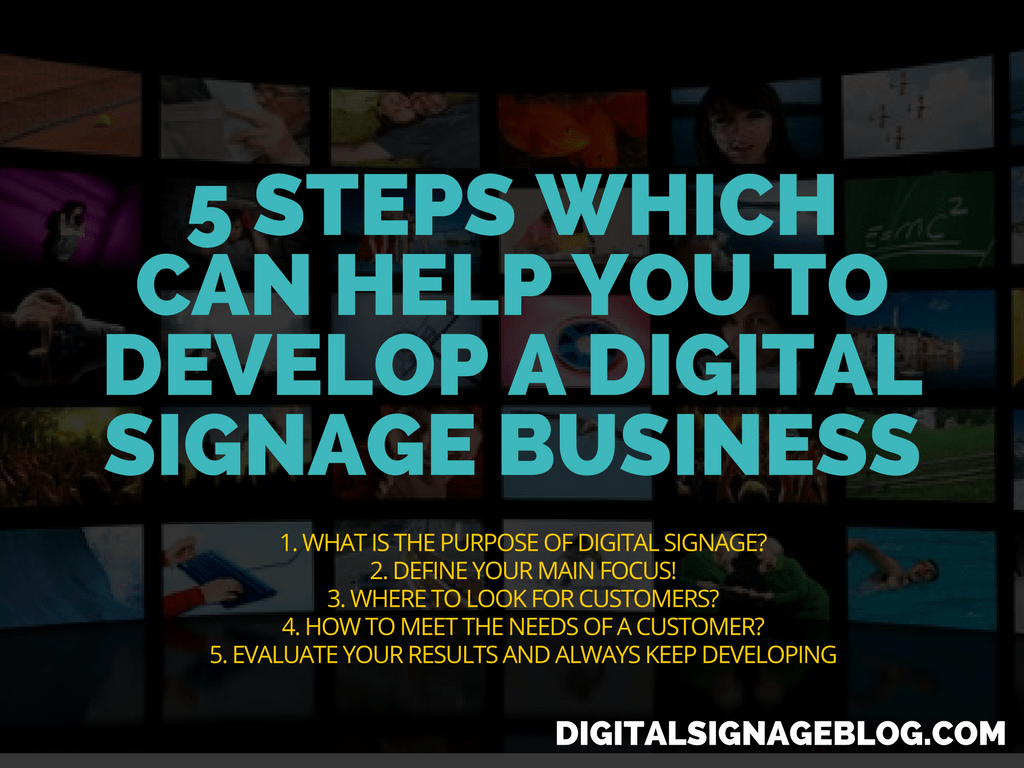 5 STEPS WHICH CAN HELP YOU TO DEVELOP A DIGITAL SIGNAGE BUSINESS