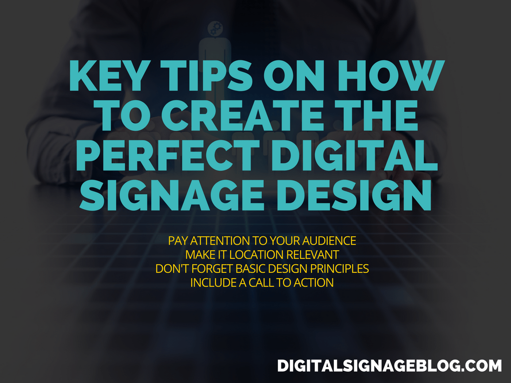 Key Tips On How To Create The Perfect Digital Signage Design
