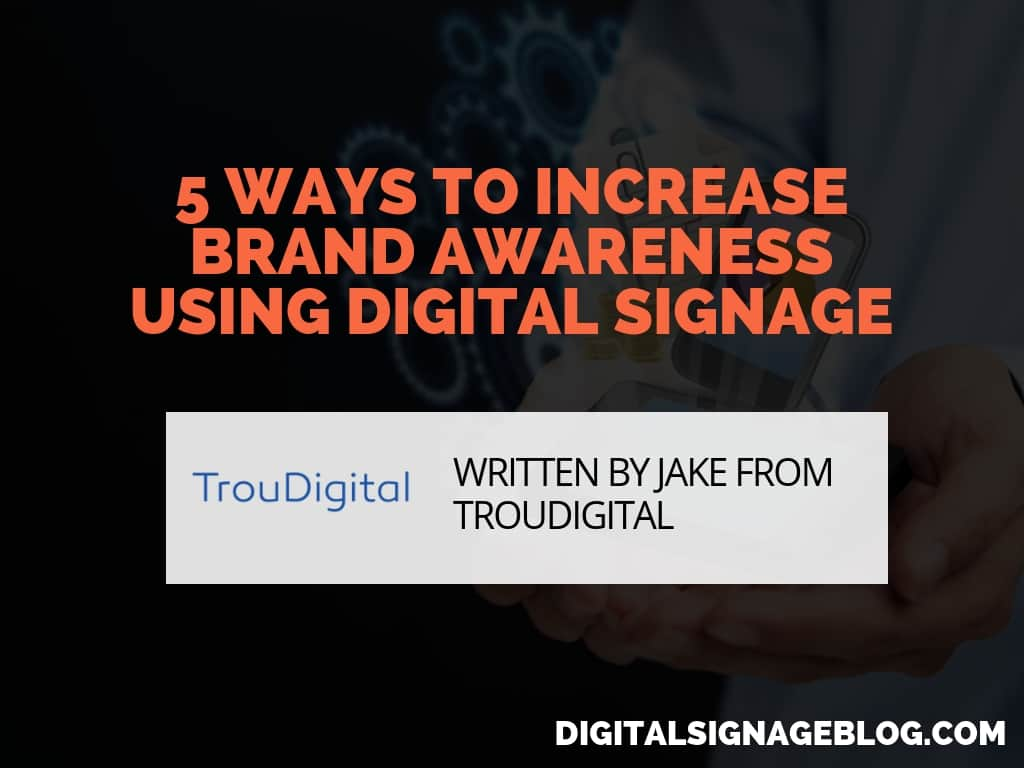 Digital Signage Blog - 5 WAYS TO INCREASE BRAND AWARENESS USING DIGITAL SIGNAGE