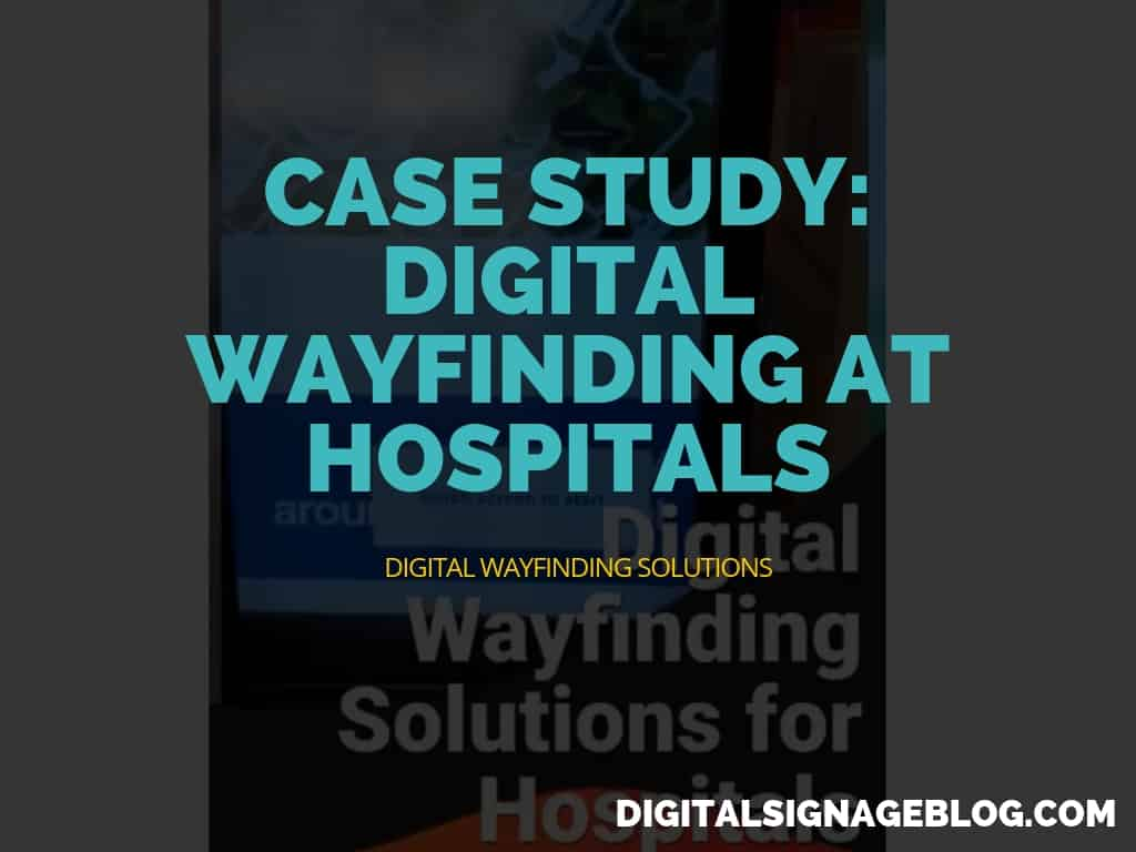 Digital Signage Blog - CASE STUDY DIGITAL WAYFINDING AT HOSPITALS