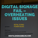 DIGITAL SIGNAGE FAIL – OVERHEATING ISSUES