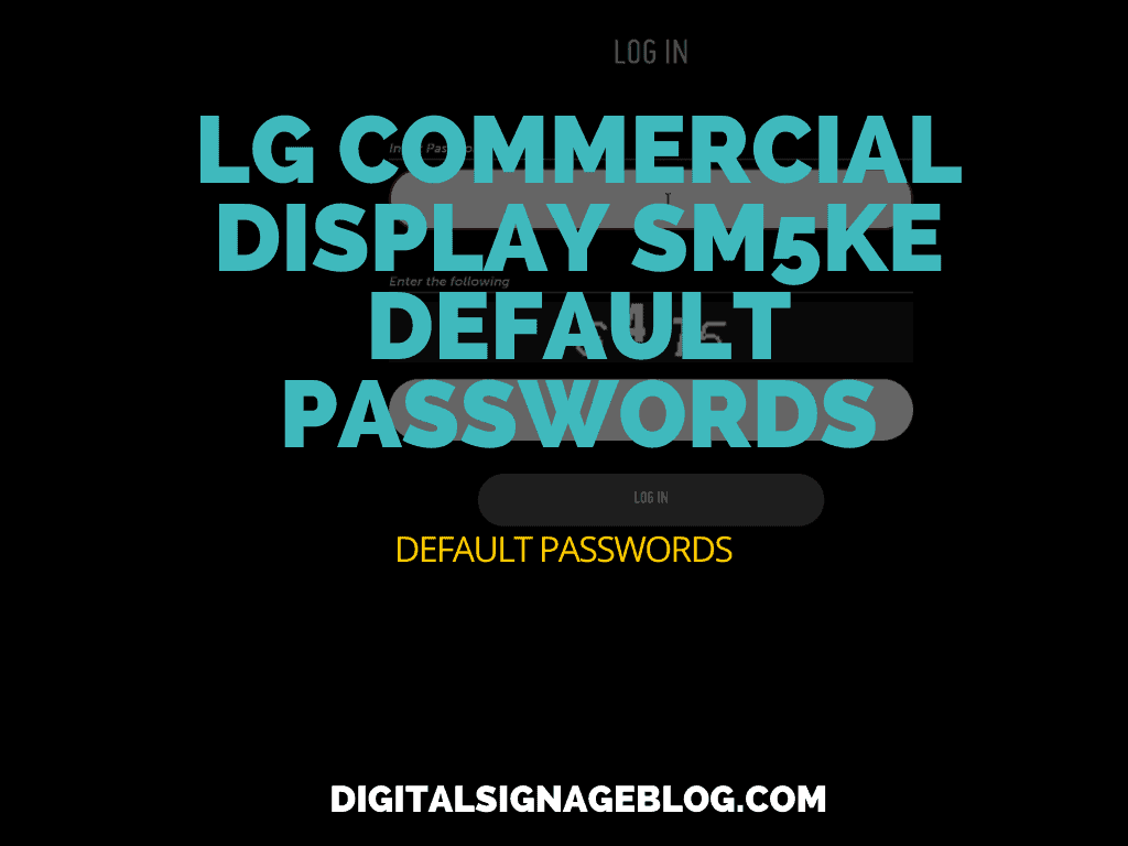 Digital Signage Blog - LG COMMERCIAL DISPLAY SM5KE DEFAULT PASSWORDS