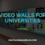 Digital Signage Blog - VIDEO WALLS FOR UNIVERSITIES header